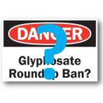 Pending Glyphosate Roundup Ban